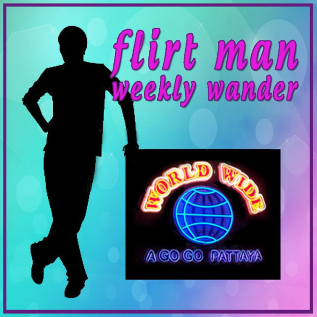 FLIRTMAN WEEKLY WONDER: WORLD WIDE  AGO GO PATTAYA