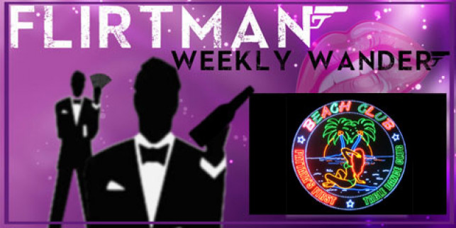 The Flirtman Weekly Wander – The Beach Club