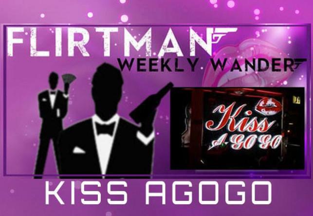 FLIRTMAN WEEKLY WANDER – KISS AGOGO