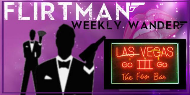 Flirtman Weekly Wander – Las Vegas Agogo III