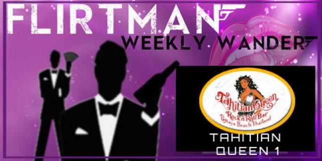 Flirtman Weekly Wander – Tahitian Queen 1 Agogo ( TQ1 )