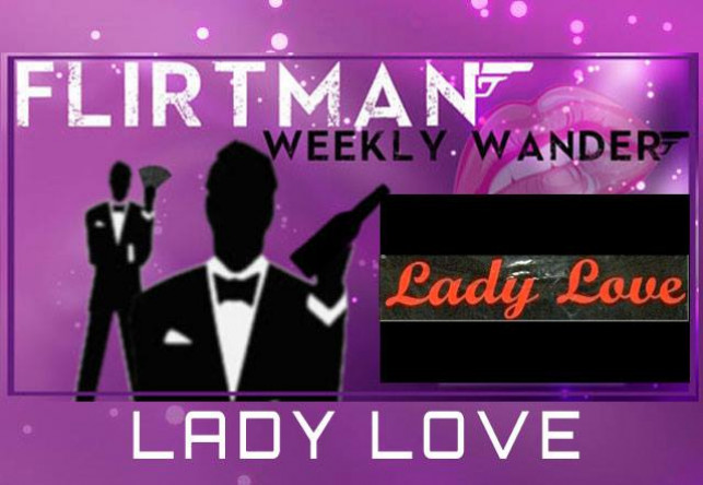 Flirtman Weekly Wander – Lady Love