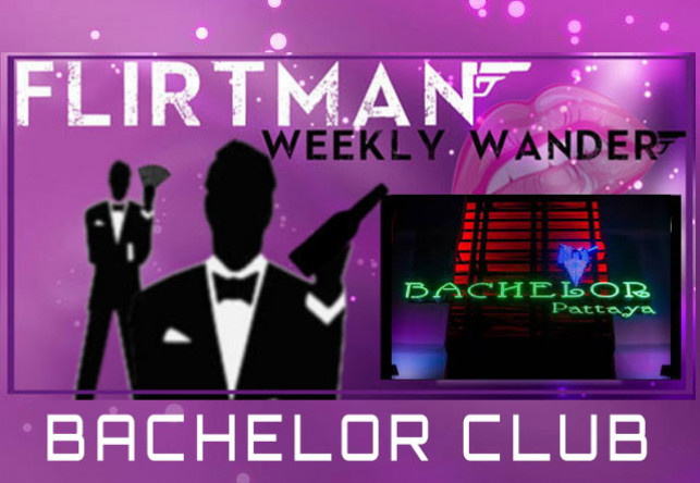 Flirtman's Weekly Wandar : Bachelor Club Pattaya
