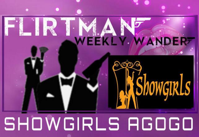 Flirtman's Weekly Wander : ShowGirls Agogo
