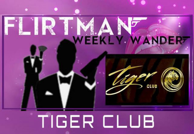 Flirtman Weekly Wander : Tiger Club