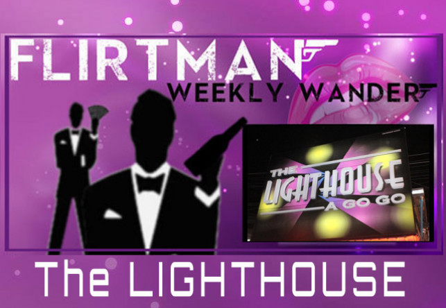 Flirtman's Weekly Wander – The Lighthouse Agogo